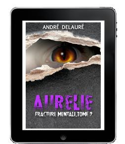 Aurélie, fracture mentale tome 2 de AndréDelauré