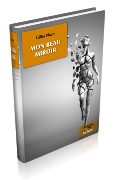 Mon beau miroir (texte intégral) de Gilles Piazo