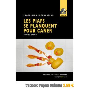 Profession : régulateur, tome 1 – Les Piafs se planquent pour caner par DanielSafon
