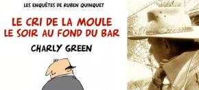 [PAROLES D'AUTEURS] Charly Green et ses croustillants polarshumoristiques